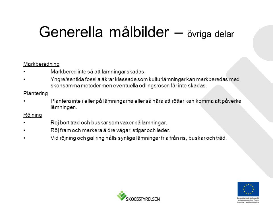 Generella målbilder – övriga delar Markberedning •Markbered inte så att lämningar skadas.