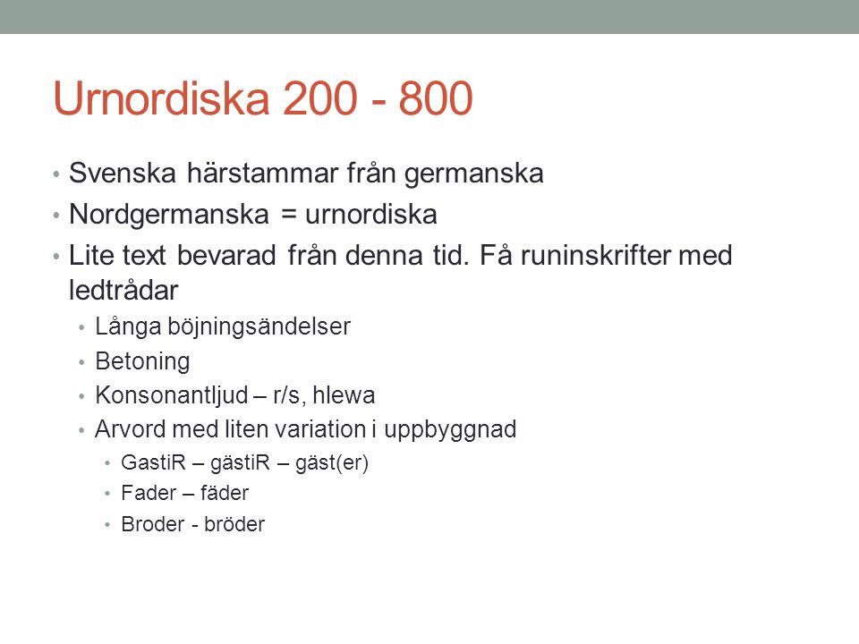 Urnordiska 200 - 800 • Svenska härstammar från germanska • Nordgermanska = urnordiska • Lite text bevarad från denna tid.
