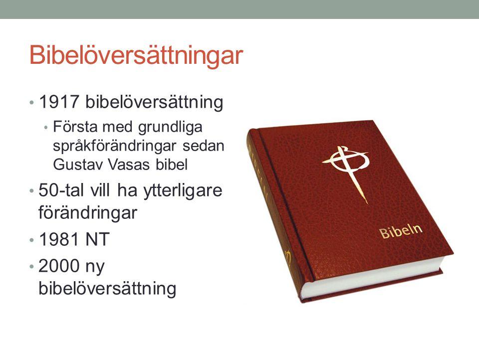 Bibelöversättningar • 1917 bibelöversättning • Första med grundliga språkförändringar sedan Gustav Vasas bibel • 50-tal vill ha ytterligare förändringar • 1981 NT • 2000 ny bibelöversättning