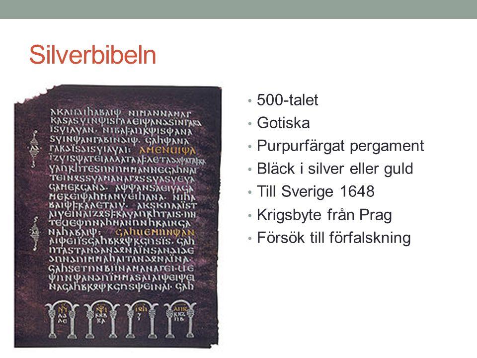 Silverbibeln • 500-talet • Gotiska • Purpurfärgat pergament • Bläck i silver eller guld • Till Sverige 1648 • Krigsbyte från Prag • Försök till förfalskning