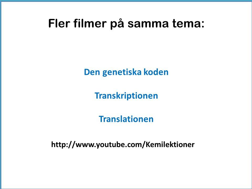 Den genetiska koden Transkriptionen Translationen Fler filmer på samma tema: http://www.youtube.com/Kemilektioner