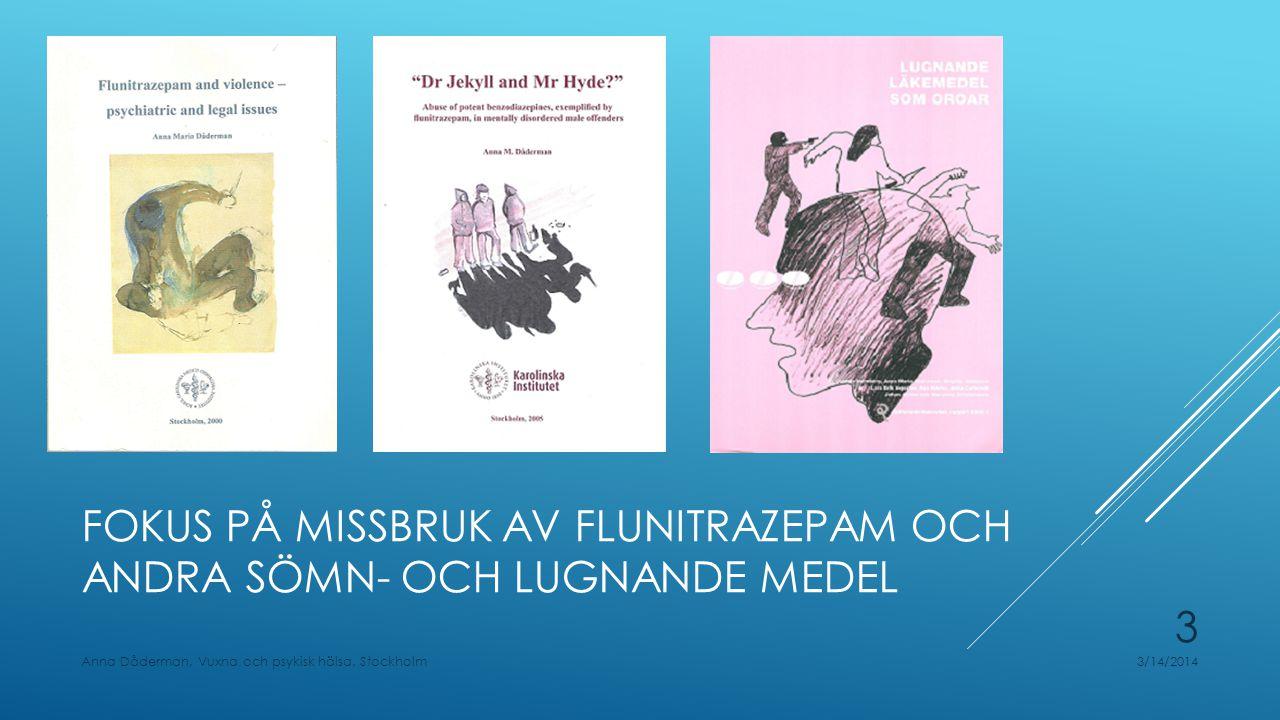 FOKUS PÅ MISSBRUK AV FLUNITRAZEPAM OCH ANDRA SÖMN- OCH LUGNANDE MEDEL 3/14/2014Anna Dåderman, Vuxna och psykisk hälsa, Stockholm 3