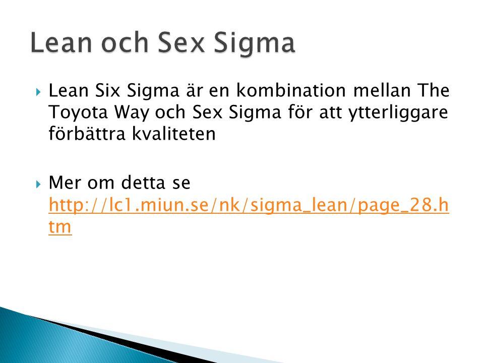  Lean Six Sigma är en kombination mellan The Toyota Way och Sex Sigma för att ytterliggare förbättra kvaliteten  Mer om detta se http://lc1.miun.se/nk/sigma_lean/page_28.h tm http://lc1.miun.se/nk/sigma_lean/page_28.h tm