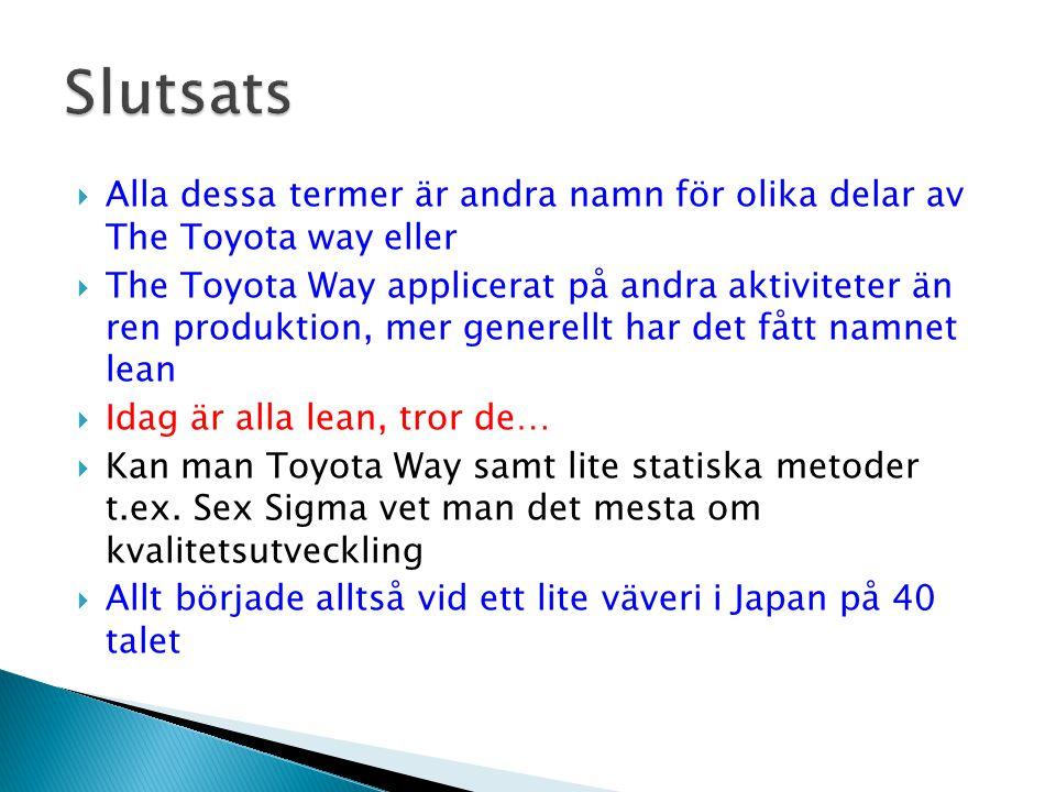 Alla dessa termer är andra namn för olika delar av The Toyota way eller  The Toyota Way applicerat på andra aktiviteter än ren produktion, mer generellt har det fått namnet lean  Idag är alla lean, tror de…  Kan man Toyota Way samt lite statiska metoder t.ex.