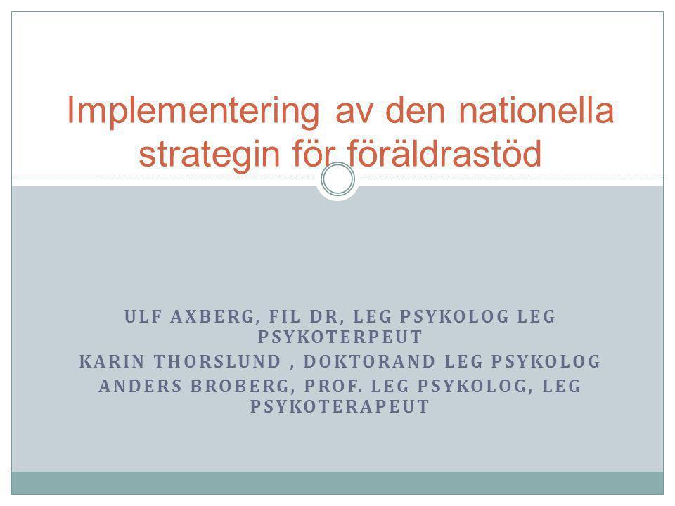 ULF AXBERG, FIL DR, LEG PSYKOLOG LEG PSYKOTERPEUT KARIN THORSLUND, DOKTORAND LEG PSYKOLOG ANDERS BROBERG, PROF.