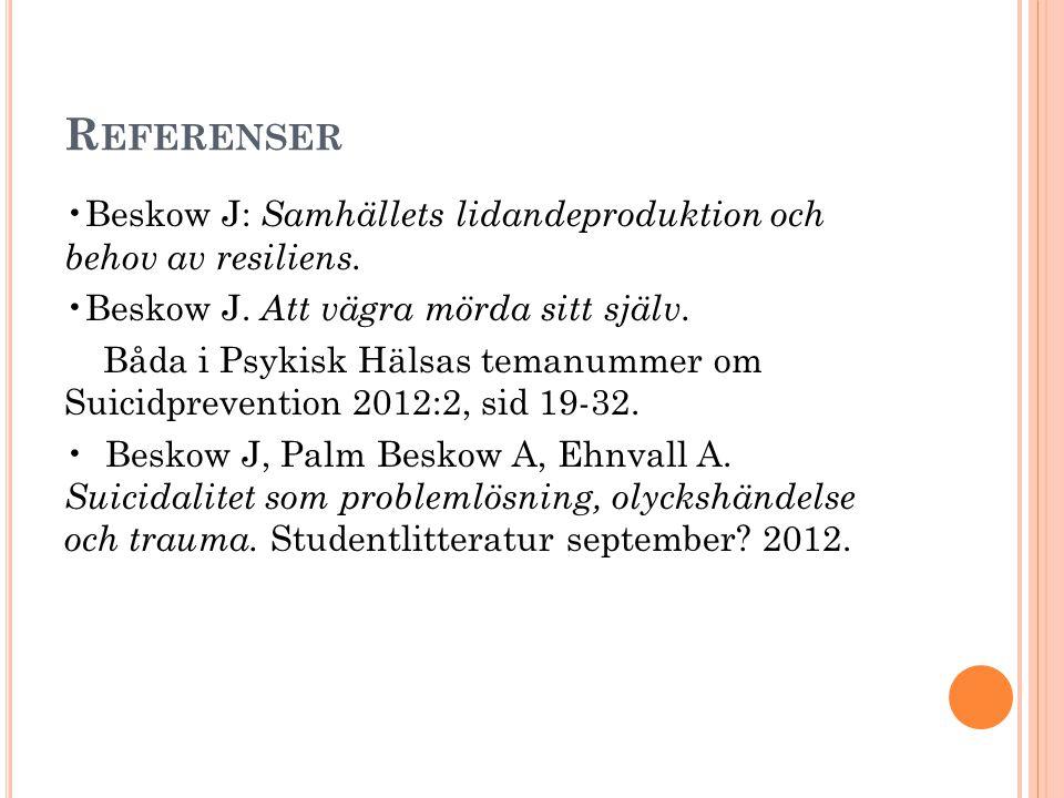R EFERENSER •Beskow J: Samhällets lidandeproduktion och behov av resiliens.