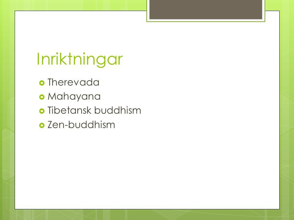 Inriktningar  Therevada  Mahayana  Tibetansk buddhism  Zen-buddhism