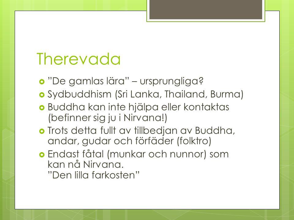 "Therevada  ""De gamlas lära"" – ursprungliga?  Sydbuddhism (Sri Lanka, Thailand, Burma)  Buddha kan inte hjälpa eller kontaktas (befinner sig ju i Ni"