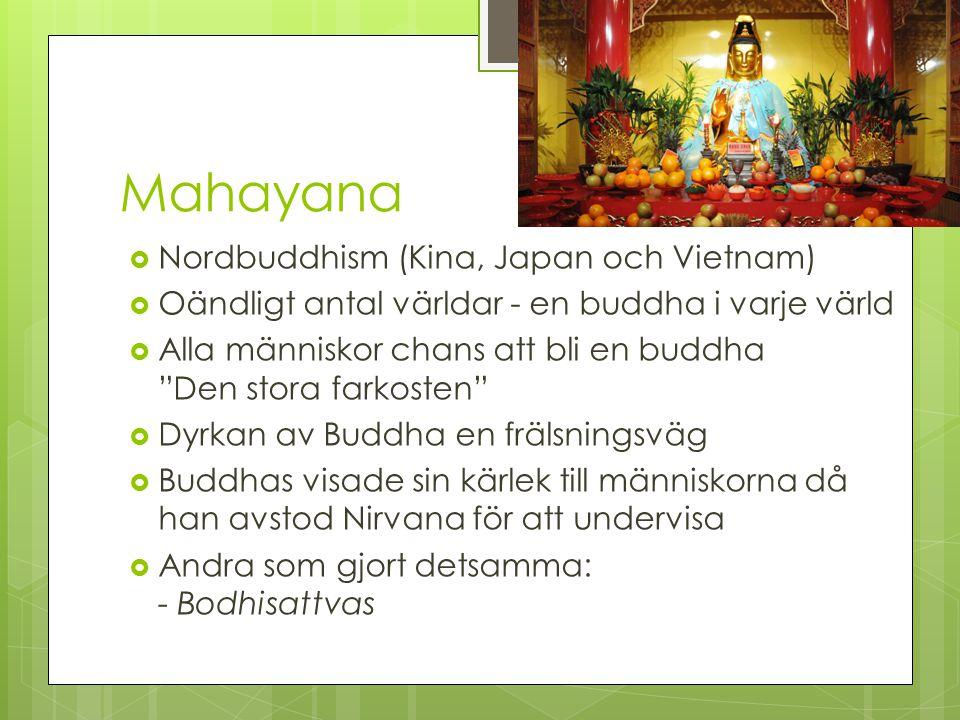"""Mahayana  Nordbuddhism (Kina, Japan och Vietnam)  Oändligt antal världar - en buddha i varje värld  Alla människor chans att bli en buddha """"Den sto"""