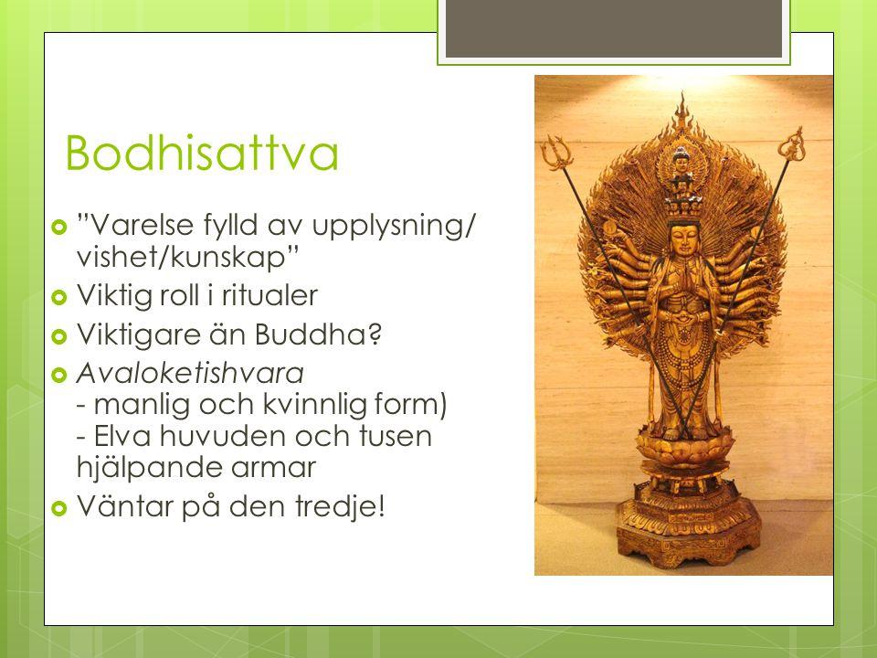 """Bodhisattva  """"Varelse fylld av upplysning/ vishet/kunskap""""  Viktig roll i ritualer  Viktigare än Buddha?  Avaloketishvara - manlig och kvinnlig fo"""