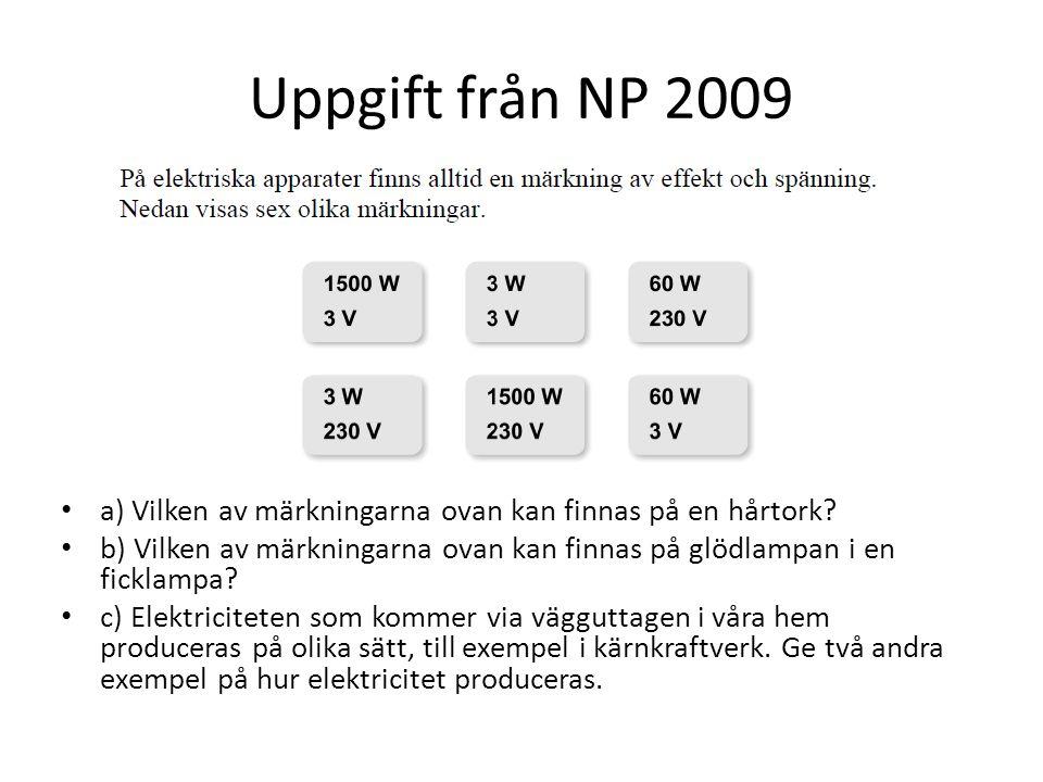 • a) Vilken av märkningarna ovan kan finnas på en hårtork? • b) Vilken av märkningarna ovan kan finnas på glödlampan i en ficklampa? • c) Elektricitet