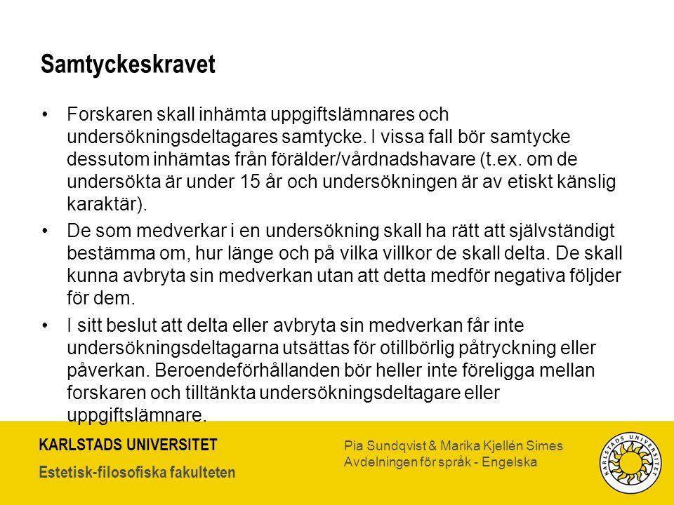 KARLSTADS UNIVERSITET Estetisk-filosofiska fakulteten Pia Sundqvist & Marika Kjellén Simes Avdelningen för språk - Engelska Samtyckeskravet •Forskaren