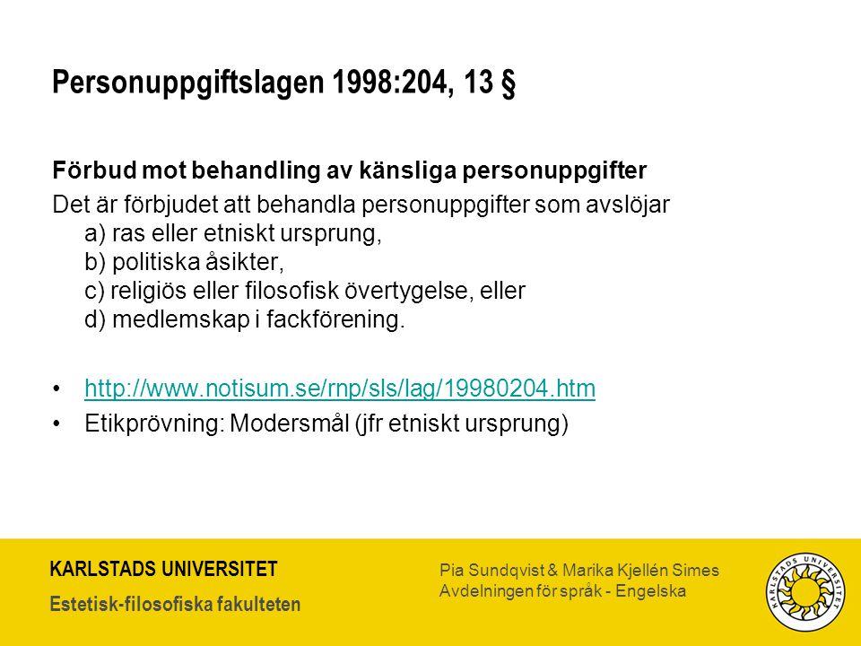 KARLSTADS UNIVERSITET Estetisk-filosofiska fakulteten Pia Sundqvist & Marika Kjellén Simes Avdelningen för språk - Engelska Personuppgiftslagen 1998:2