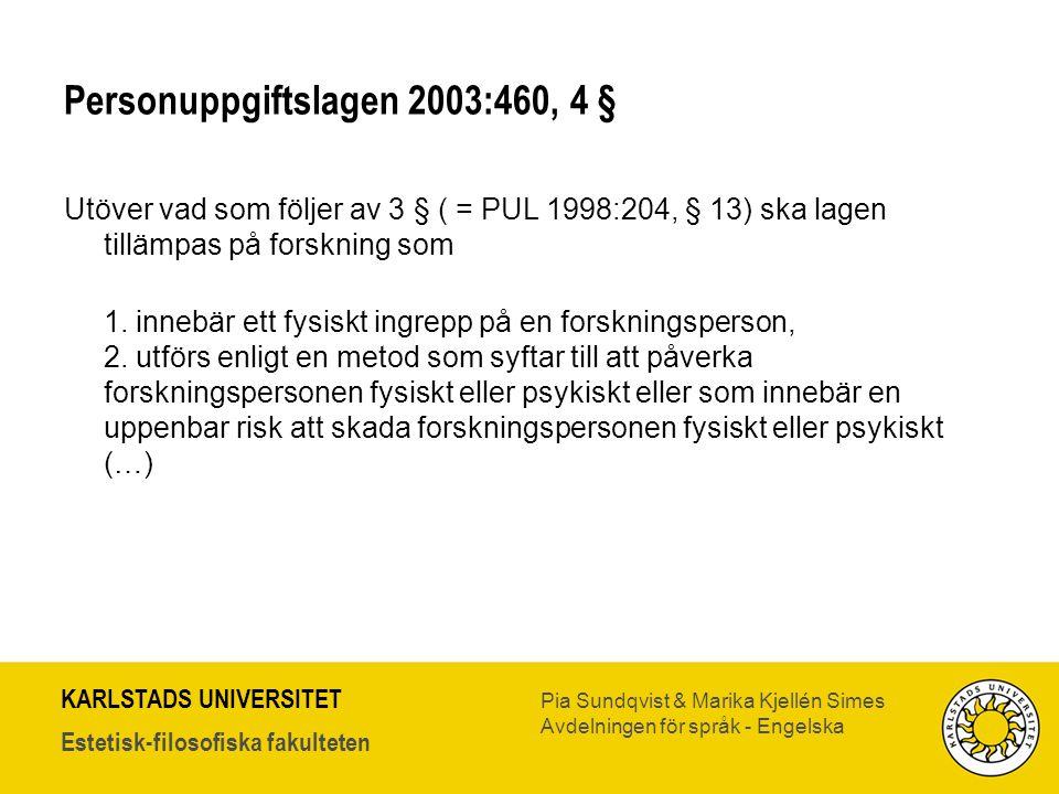KARLSTADS UNIVERSITET Estetisk-filosofiska fakulteten Pia Sundqvist & Marika Kjellén Simes Avdelningen för språk - Engelska Personuppgiftslagen 2003:4