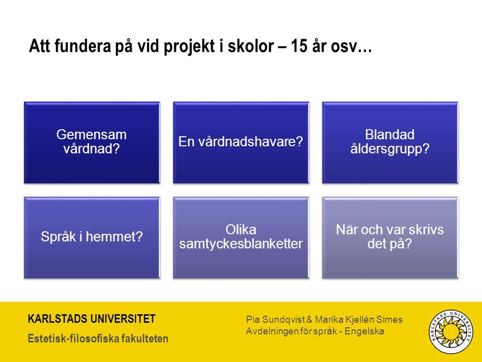 KARLSTADS UNIVERSITET Estetisk-filosofiska fakulteten Pia Sundqvist & Marika Kjellén Simes Avdelningen för språk - Engelska Att fundera på vid projekt