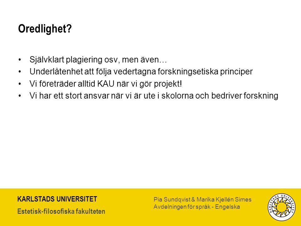 KARLSTADS UNIVERSITET Estetisk-filosofiska fakulteten Pia Sundqvist & Marika Kjellén Simes Avdelningen för språk - Engelska Oredlighet? •Självklart pl