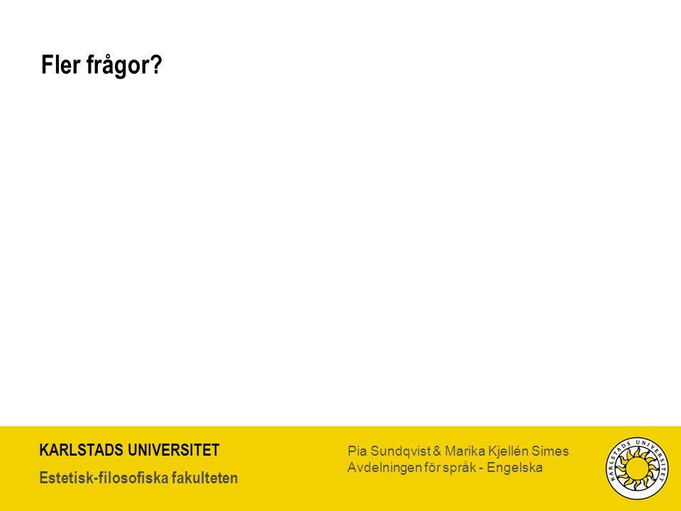 KARLSTADS UNIVERSITET Estetisk-filosofiska fakulteten Pia Sundqvist & Marika Kjellén Simes Avdelningen för språk - Engelska Fler frågor?