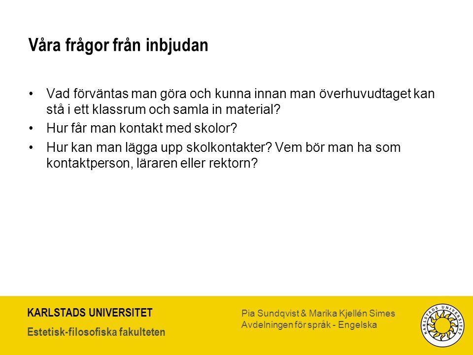 KARLSTADS UNIVERSITET Estetisk-filosofiska fakulteten Pia Sundqvist & Marika Kjellén Simes Avdelningen för språk - Engelska Våra frågor från inbjudan