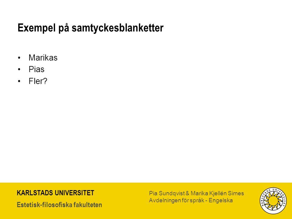 KARLSTADS UNIVERSITET Estetisk-filosofiska fakulteten Pia Sundqvist & Marika Kjellén Simes Avdelningen för språk - Engelska Exempel på samtyckesblanke