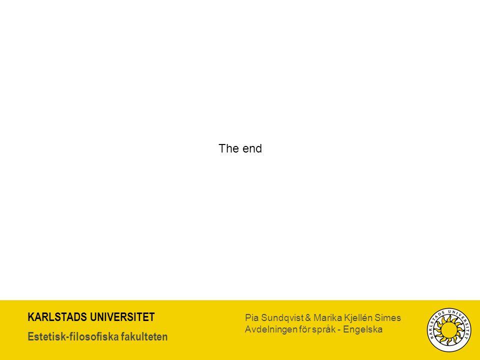 KARLSTADS UNIVERSITET Estetisk-filosofiska fakulteten Pia Sundqvist & Marika Kjellén Simes Avdelningen för språk - Engelska The end