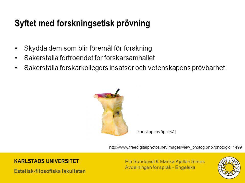 KARLSTADS UNIVERSITET Estetisk-filosofiska fakulteten Pia Sundqvist & Marika Kjellén Simes Avdelningen för språk - Engelska Syftet med forskningsetisk