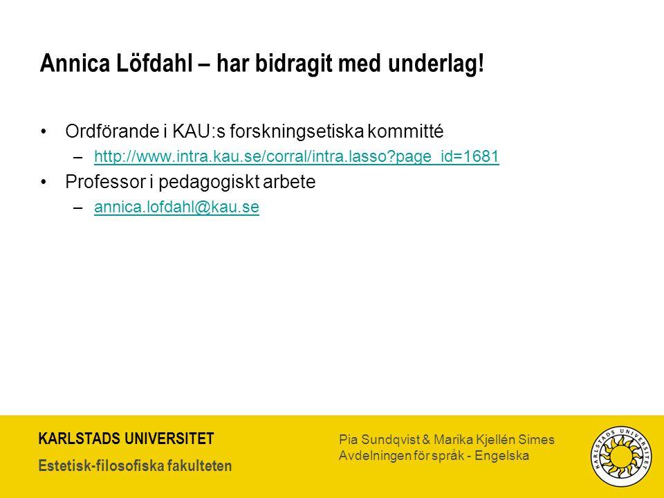 KARLSTADS UNIVERSITET Estetisk-filosofiska fakulteten Pia Sundqvist & Marika Kjellén Simes Avdelningen för språk - Engelska Annica Löfdahl – har bidra