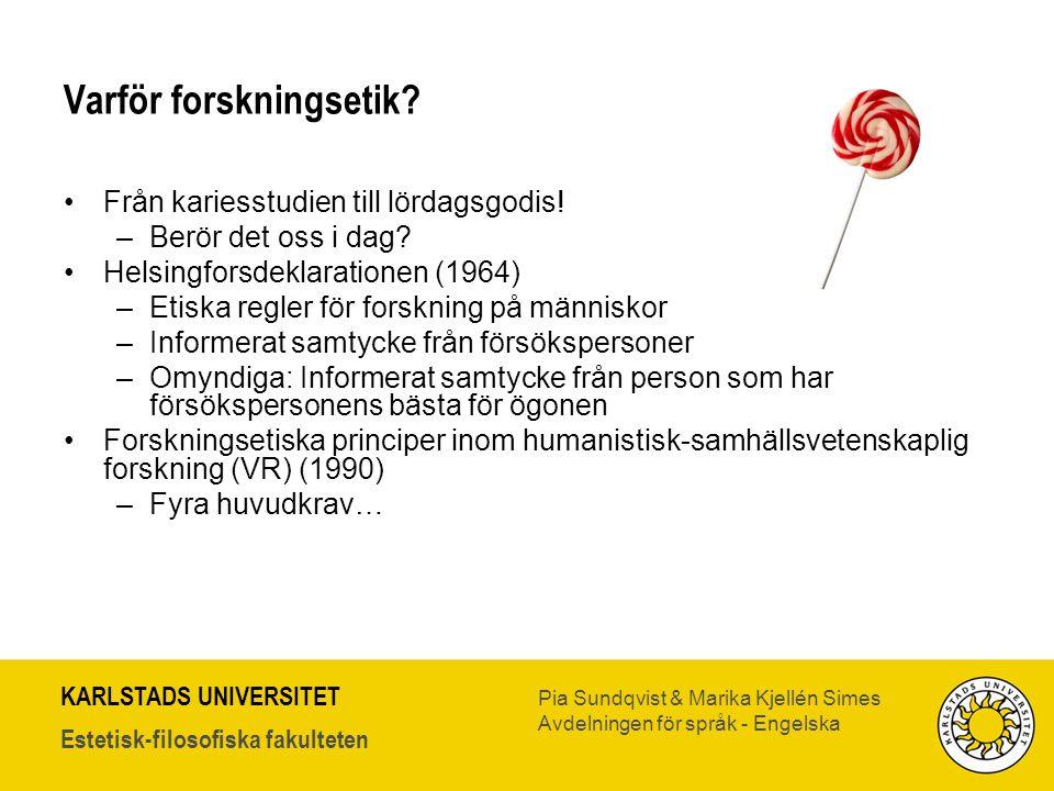 KARLSTADS UNIVERSITET Estetisk-filosofiska fakulteten Pia Sundqvist & Marika Kjellén Simes Avdelningen för språk - Engelska Varför forskningsetik? •Fr