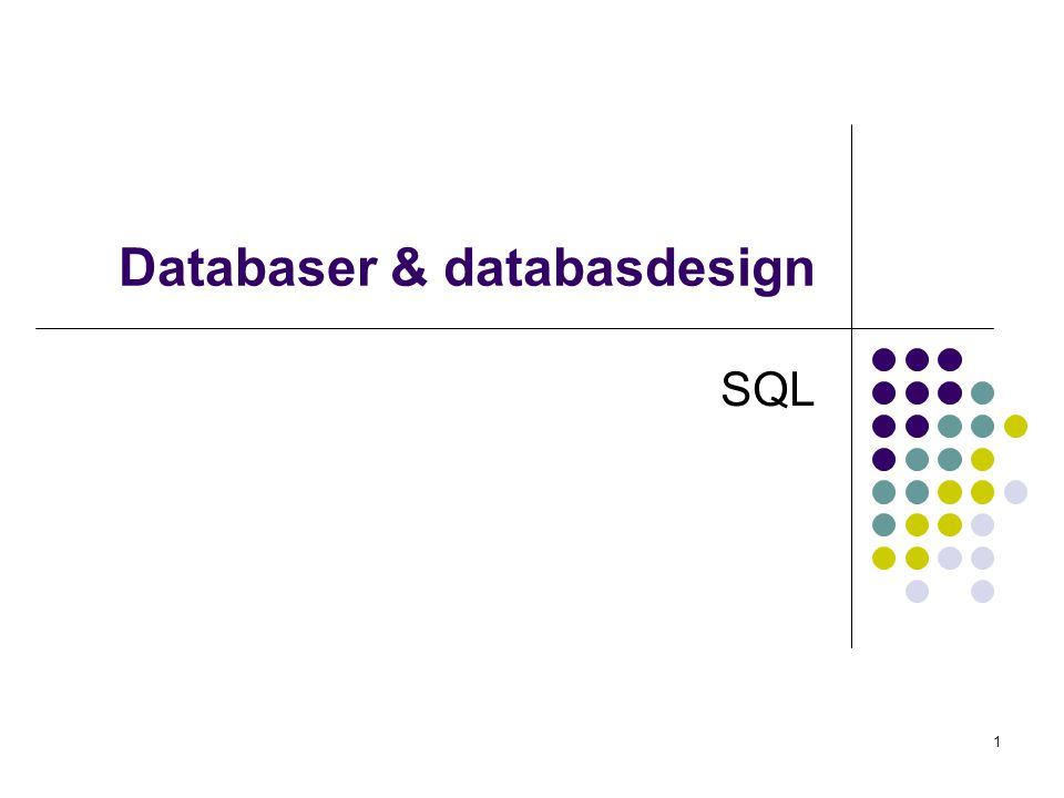 1 Databaser & databasdesign SQL