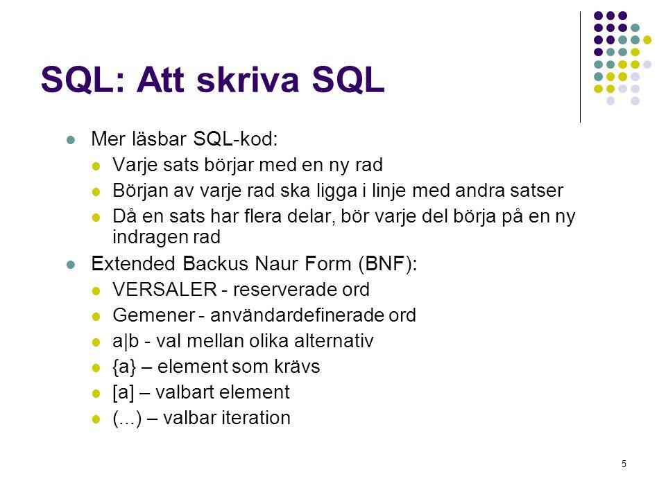 5 SQL: Att skriva SQL  Mer läsbar SQL-kod:  Varje sats börjar med en ny rad  Början av varje rad ska ligga i linje med andra satser  Då en sats ha