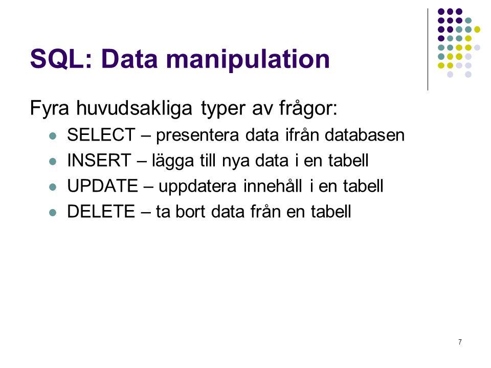 7 SQL: Data manipulation Fyra huvudsakliga typer av frågor:  SELECT – presentera data ifrån databasen  INSERT – lägga till nya data i en tabell  UP