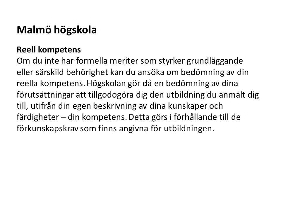 Sv Malmö högskola Reell kompetens Om du inte har formella meriter som styrker grundläggande eller särskild behörighet kan du ansöka om bedömning av di