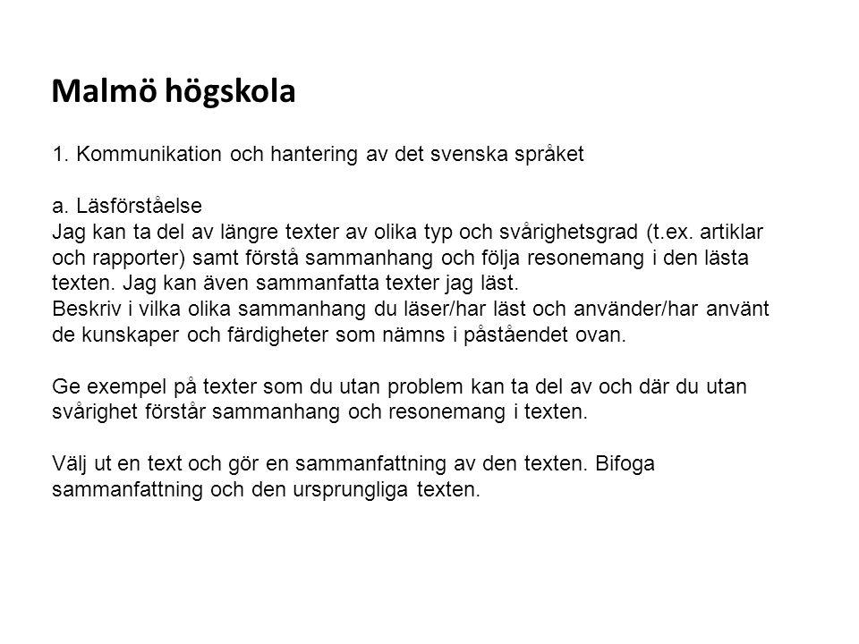 Sv Malmö högskola 1. Kommunikation och hantering av det svenska språket a. Läsförståelse Jag kan ta del av längre texter av olika typ och svårighetsgr