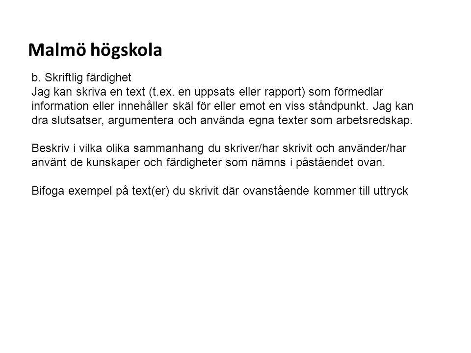 Sv Malmö högskola b. Skriftlig färdighet Jag kan skriva en text (t.ex. en uppsats eller rapport) som förmedlar information eller innehåller skäl för e
