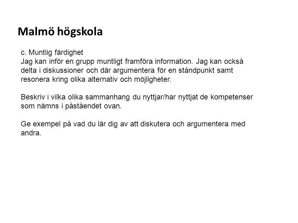Sv Malmö högskola c. Muntlig färdighet Jag kan inför en grupp muntligt framföra information. Jag kan också delta i diskussioner och där argumentera fö