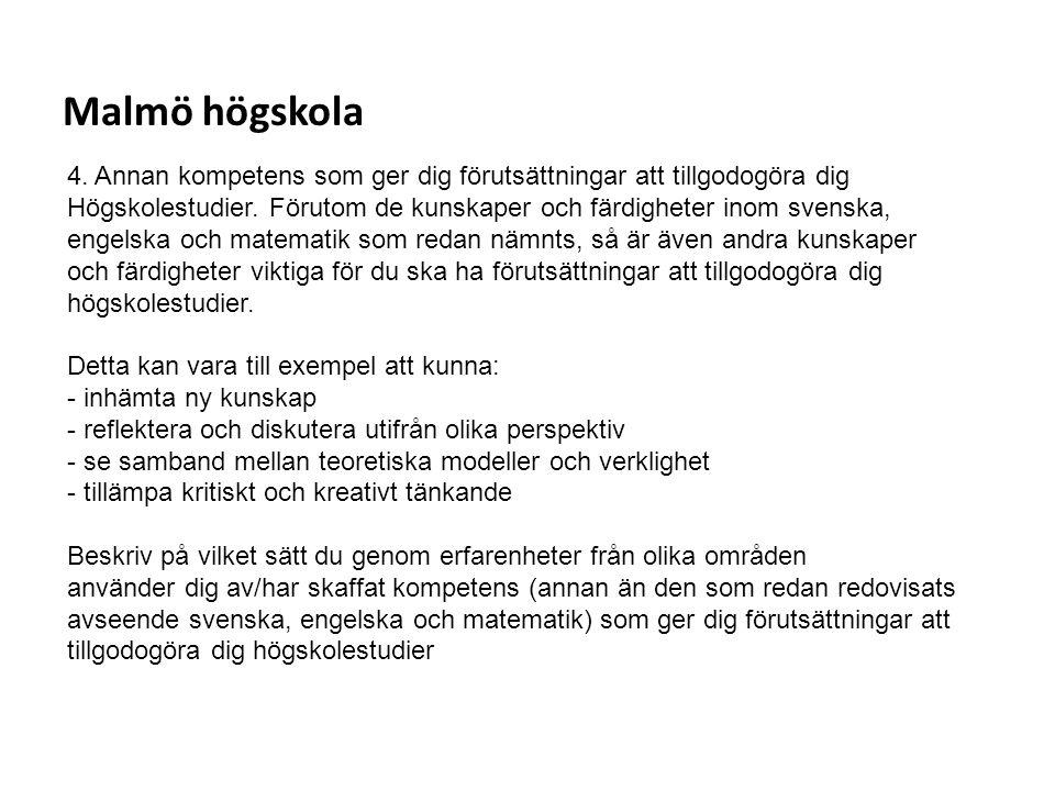Sv Malmö högskola 4. Annan kompetens som ger dig förutsättningar att tillgodogöra dig Högskolestudier. Förutom de kunskaper och färdigheter inom svens