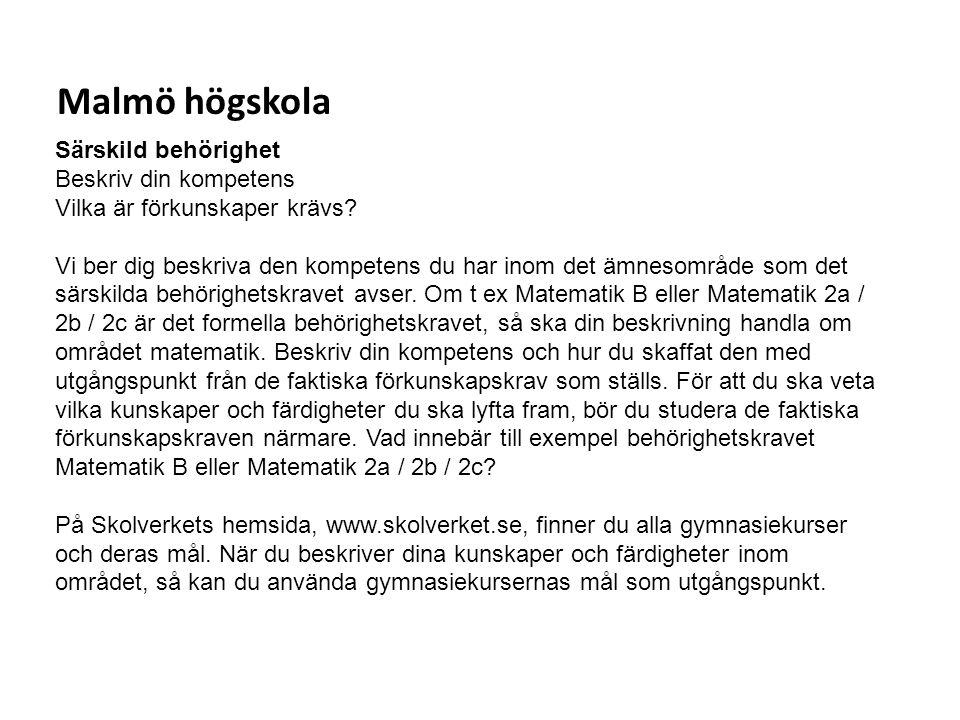 Sv Malmö högskola Särskild behörighet Beskriv din kompetens Vilka är förkunskaper krävs? Vi ber dig beskriva den kompetens du har inom det ämnesområde