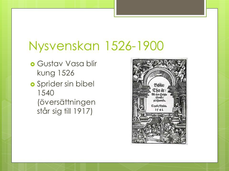 Nysvenskan 1526-1900  Gustav Vasa blir kung 1526  Sprider sin bibel 1540 (översättningen står sig till 1917)