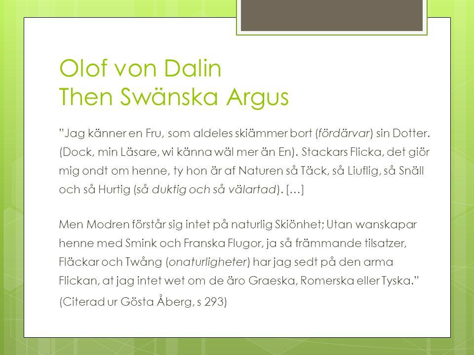Olof von Dalin Then Swänska Argus Jag känner en Fru, som aldeles skiämmer bort (fördärvar) sin Dotter.