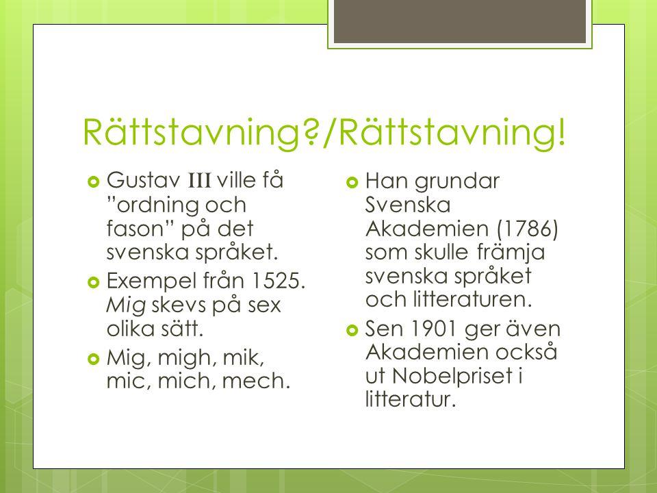 Rättstavning?/Rättstavning. Gustav III ville få ordning och fason på det svenska språket.