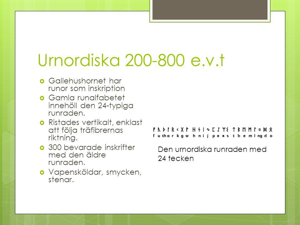 Urnordiska 200-800 e.v.t  Gallehushornet har runor som inskription  Gamla runalfabetet innehöll den 24-typiga runraden.