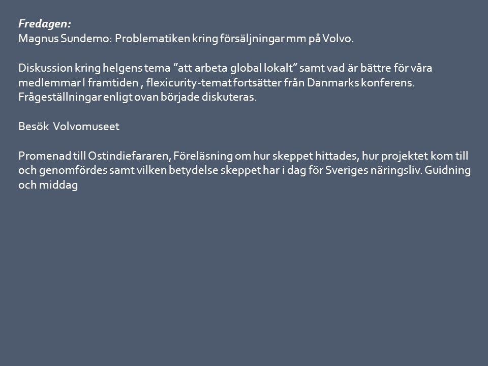 """Fredagen: Magnus Sundemo: Problematiken kring försäljningar mm på Volvo. Diskussion kring helgens tema """"att arbeta global lokalt"""" samt vad är bättre f"""