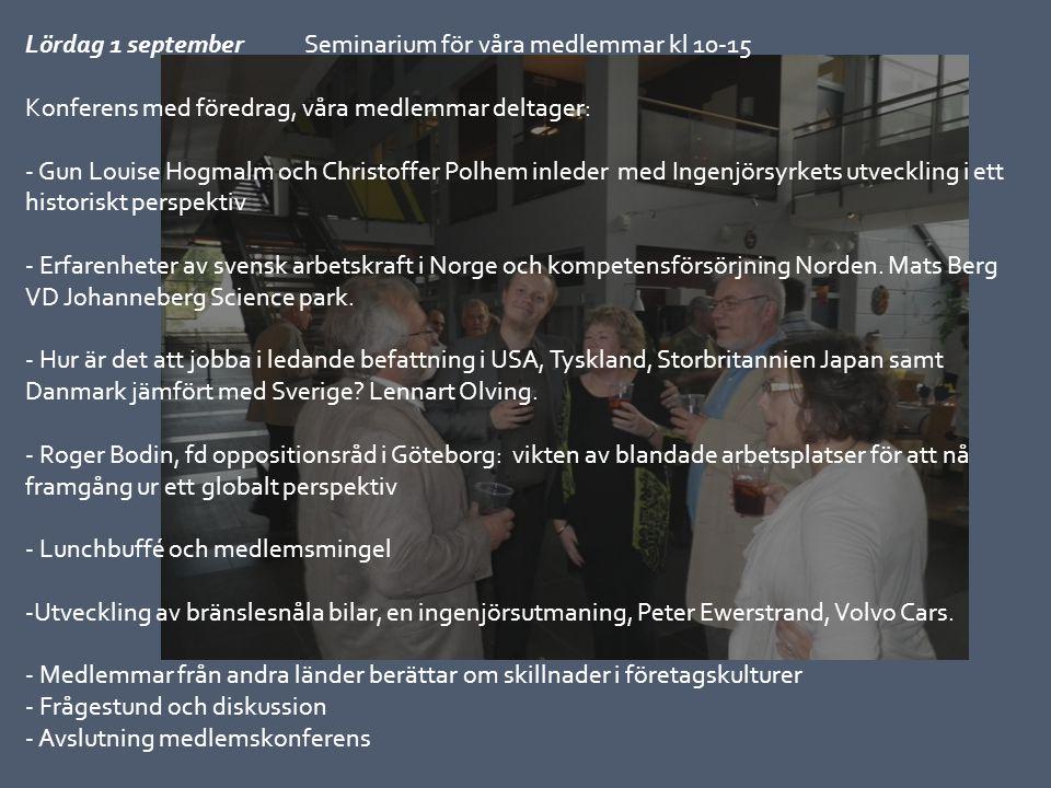Lördag 1 september Seminarium för våra medlemmar kl 10-15 Konferens med föredrag, våra medlemmar deltager: - Gun Louise Hogmalm och Christoffer Polhem inleder med Ingenjörsyrkets utveckling i ett historiskt perspektiv - Erfarenheter av svensk arbetskraft i Norge och kompetensförsörjning Norden.