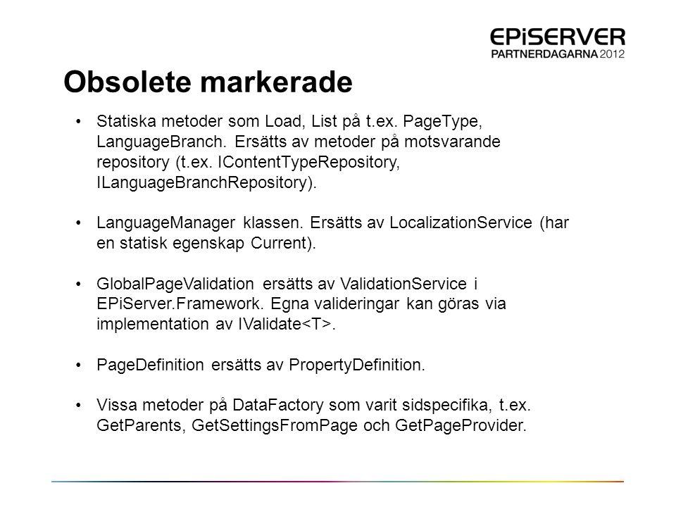 Obsolete markerade •Statiska metoder som Load, List på t.ex. PageType, LanguageBranch. Ersätts av metoder på motsvarande repository (t.ex. IContentTyp