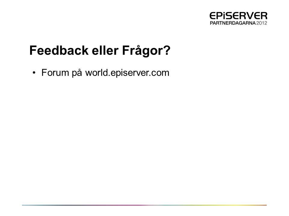 Feedback eller Frågor? •Forum på world.episerver.com