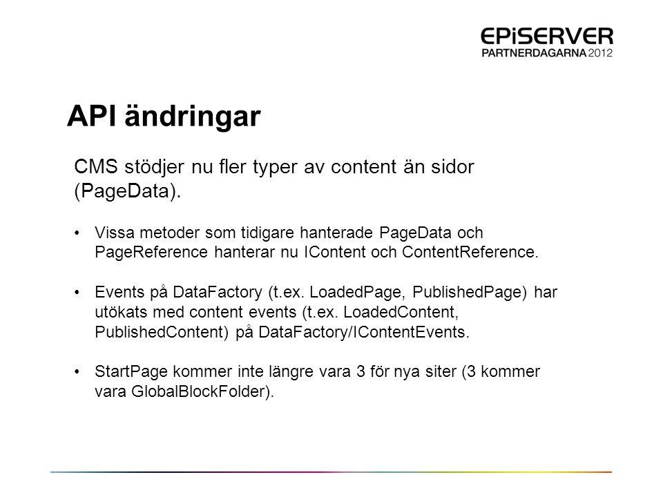 API ändringar CMS stödjer nu fler typer av content än sidor (PageData). •Vissa metoder som tidigare hanterade PageData och PageReference hanterar nu I