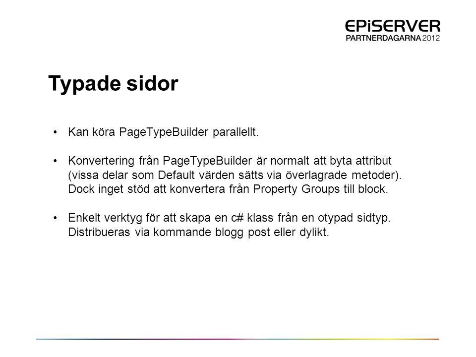 Typade sidor •Kan köra PageTypeBuilder parallellt. •Konvertering från PageTypeBuilder är normalt att byta attribut (vissa delar som Default värden sät