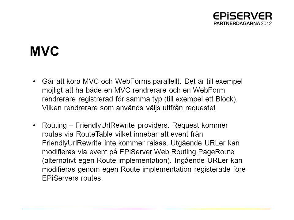 MVC •Går att köra MVC och WebForms parallellt. Det är till exempel möjligt att ha både en MVC rendrerare och en WebForm rendrerare registrerad för sam