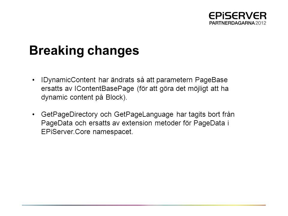 Breaking changes •IDynamicContent har ändrats så att parametern PageBase ersatts av IContentBasePage (för att göra det möjligt att ha dynamic content på Block).