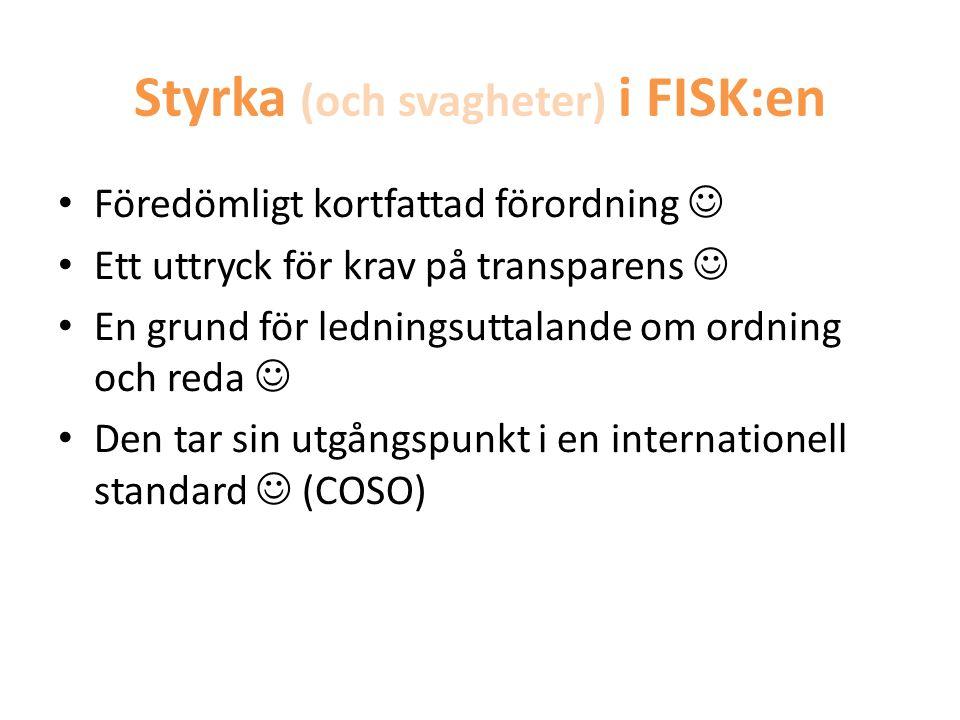 Styrka (och svagheter) i FISK:en • Föredömligt kortfattad förordning  • Ett uttryck för krav på transparens  • En grund för ledningsuttalande om ord