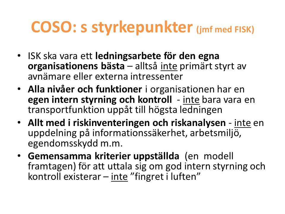 COSO: s styrkepunkter (jmf med FISK) • ISK ska vara ett ledningsarbete för den egna organisationens bästa – alltså inte primärt styrt av avnämare elle
